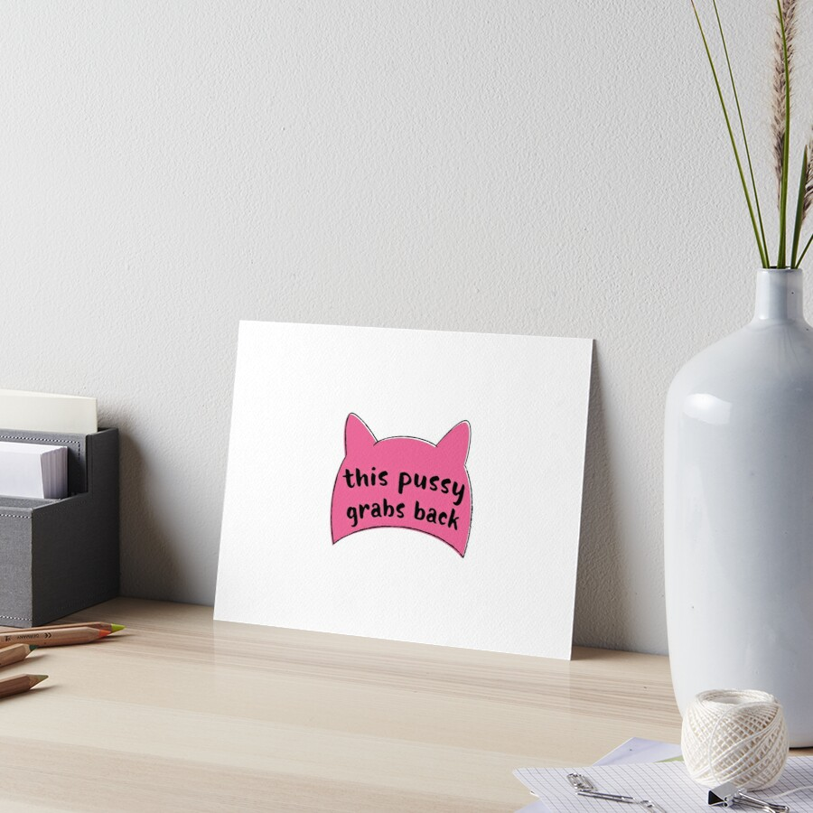 This Pussy Grabs Back by feministshirts