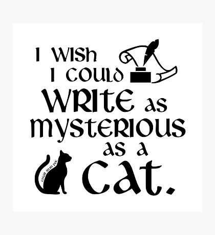 I Wish I Could Write as Mysterious as a Cat - Edgar Allan Poe Quote Photographic Print