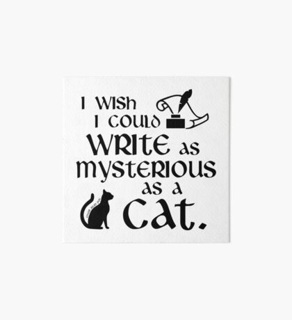 I Wish I Could Write as Mysterious as a Cat - Edgar Allan Poe Quote Art Board