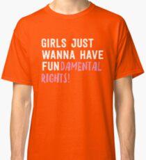 Girls just wanna have fundamental rights Classic T-Shirt