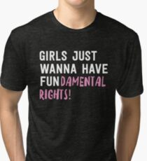 Girls just wanna have fundamental rights Tri-blend T-Shirt