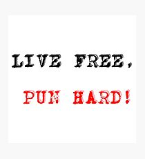 live free, pun hard! Photographic Print