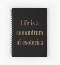 Life Is A Conundrum of Esoterica Spiral Notebook