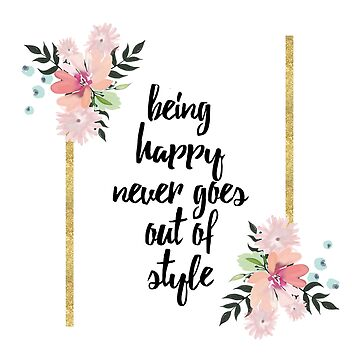 being happy never goes out of style by areckewey