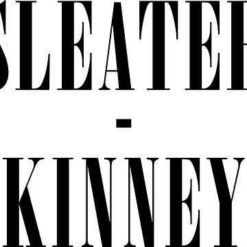 SLEATER-KINNEY by Kendallxx