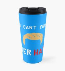 Anti Trump Million Woman March - You Can't Comb Over Hate Travel Mug