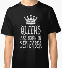 Queens Are Born In September Birthday Gift Shirt Christmas Cute Funny Virgo Leo Zodiac Classic T-Shirt