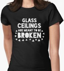 Glass Ceilings Are Meant to Be Broken T-Shirt