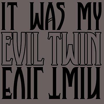 IT WAS MY EVIL TWIN by KinkyKaiju