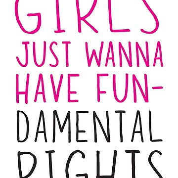 Girls just wanna have fun-damental rights by inspires