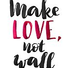Make love, not wall by Anastasiia Kucherenko