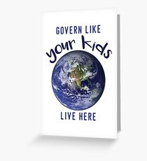 Govern Like Your Kids Live Here! Greeting Card