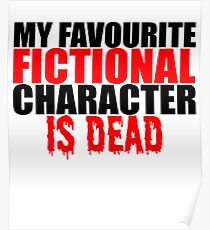 My favourite fictional character is dead Poster