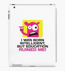 I was Born Intelligent. Education Ruined Me. iPad Case/Skin