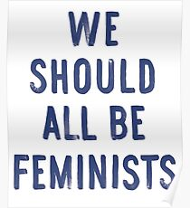 We Should All Be Feminists t shirt Poster