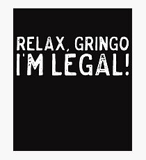 Mexican American Design Relax Gringo Im Legal! Photographic Print