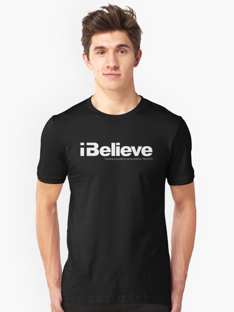 I Believe (white solid imprint) Unisex T-Shirt Front