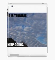 THIS IS TERRIBLE. KEEP GOING. iPad Case/Skin