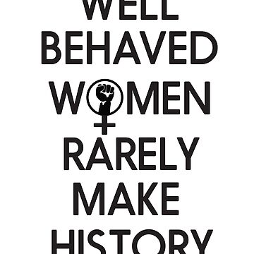 Well behaved women rarely make history by LGBT