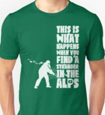 ...When You Find a Stranger in the Alps Unisex T-Shirt
