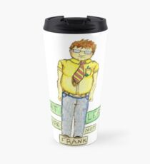 At Least You're Not Frank Travel Mug