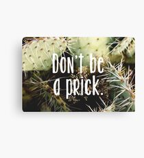 Don't be a prick Canvas Print