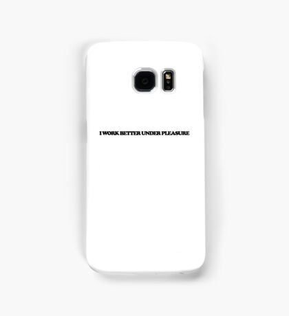 I work better under pleasure Samsung Galaxy Case/Skin