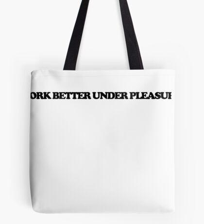 I work better under pleasure Tote Bag