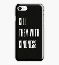 Kill Them With Kindness  iPhone Case/Skin