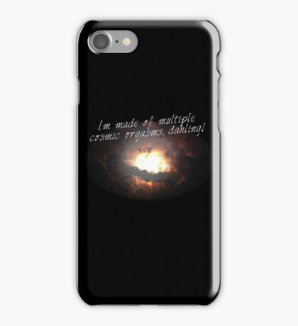 i'm made of multiple cosmic orgasms, dahling! iPhone Case/Skin