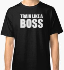 Train Like a Boss - Gym Quote Classic T-Shirt