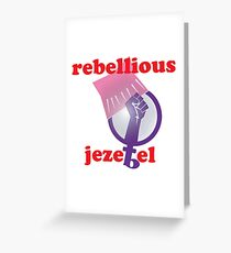 Rebellious Jezebel Greeting Card