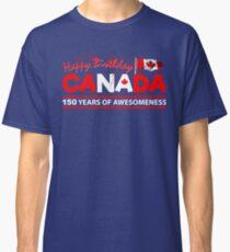 Happy Birthday Canada 150 Years Of Awesomeness Classic T-Shirt