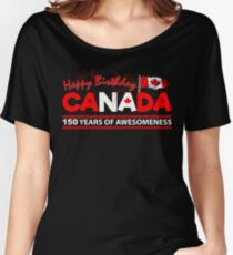 Happy Birthday Canada 150 Years Of Awesomeness Women's Relaxed Fit T-Shirt