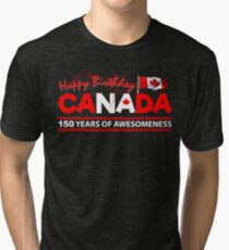 Happy Birthday Canada 150 Years Of Awesomeness Tri-blend T-Shirt