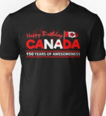 Happy Birthday Canada 150 Years Of Awesomeness Unisex T-Shirt