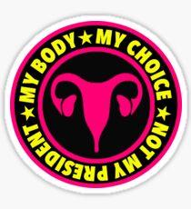 MY Body MY Choice NOT My president Sticker