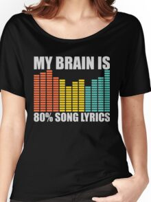 My Brain Is 80% 90% Song Lyrics Funny Musical Music Musicians Graphic Tee Shirt  Women's Relaxed Fit T-Shirt