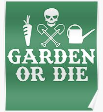 Garden or Die Horticulture Gardening Farming Yard Poster
