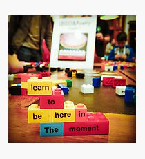 {Learn to be Here in the Moment} Photographic Print