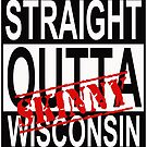Wisconsin Skinny Straight Out! by wisconsinskinny