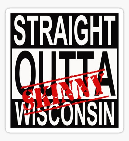 Wisconsin Skinny Straight Out! Sticker