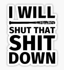 I Will Shut That Shit Down Sticker