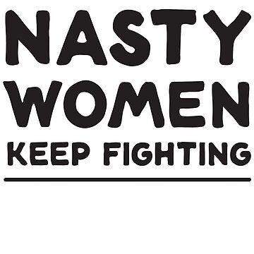 Nasty Women Keep Fighting by LGBT