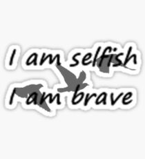 I am selfish, I am brave. Sticker