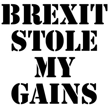Brexit Stole My Gains by ManoliMerch