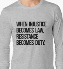 When Injustice Become Law Resistance Becomes Duty Long Sleeve T-Shirt