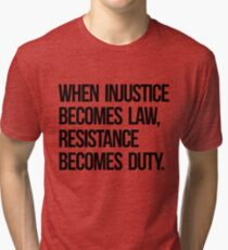 When Injustice Become Law Resistance Becomes Duty Tri-blend T-Shirt