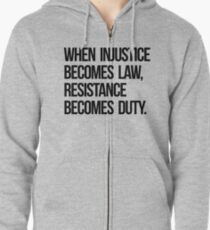 When Injustice Become Law Resistance Becomes Duty Zipped Hoodie