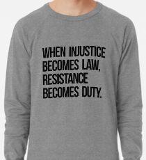 Quand l'injustice devient loi, la résistance devient un devoir Sweat léger